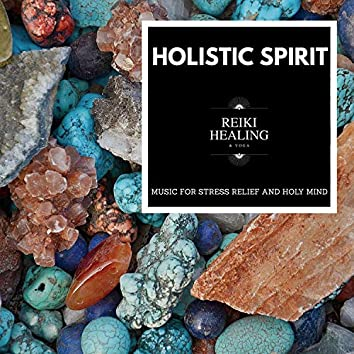 Holistic Spirit - Music For Stress Relief And Holy Mind