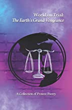 World on Trial: The Earth's Grand Vengeance: A Collection of Protest Poetry