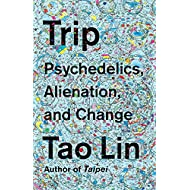 Trip: Psychedelics, Alienation, and Change