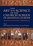 The Art and Science of the Church Screen in Medi - Making, M: Making, Meaning, Preserving (Boydell Studies in Medieval Art and Architecture) - Spike Bucklow