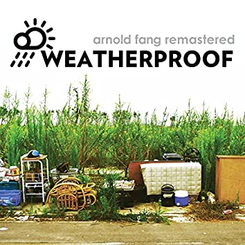 Weatherproof (Arnold Fang Remastered)