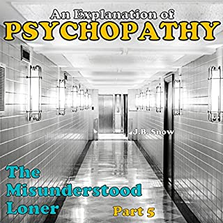 The Misunderstood Loner: Psychopathy, Part 5     Transcend Mediocrity, Book 30              By:                                                                                                                                 J.B. Snow                               Narrated by:                                                                                                                                 Sorrel Brigman                      Length: 20 mins     3 ratings     Overall 4.3