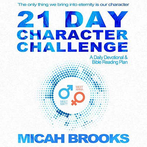 21 Day Character Challenge     A Daily Devotional and Bible Reading Plan              By:                                                                                                                                 Micah Brooks                               Narrated by:                                                                                                                                 Micah Brooks                      Length: 2 hrs and 23 mins     6 ratings     Overall 4.8