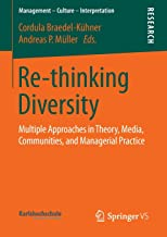 Re-thinking Diversity: Multiple Approaches in Theory, Media, Communities, and Managerial Practice (Management – Culture – Interpretation)