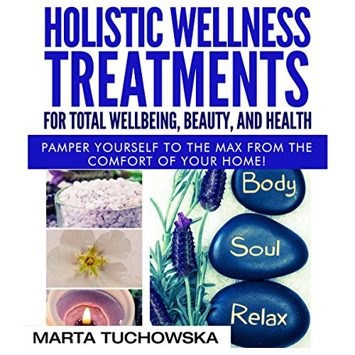 Holistic Wellness Treatments for Total Wellbeing, Beauty, and Health audiobook cover art