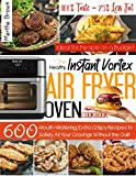 The Healthy Instant Vortex Air Fryer Oven Cookbook: 100% Taste – 75% Less Fat: 600 Mouth-Watering, Extra Crispy Recipes to Satisfy All Your Cravings Without the Guilt | Ideal for People on a Budget
