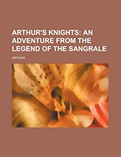 Arthur's Knights; An Adventure from the Legend of the Sangrale