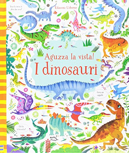 I dinosauri. Aguzza la vista! Ediz. illustrata