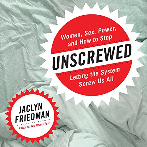 Unscrewed Audiobook By Jaclyn Friedman cover art