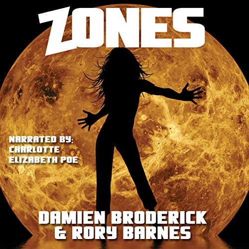 Zones                   By:                                                                                                                                 Damien Broderick,                                                                                        Rory Barnes                               Narrated by:                                                                                                                                 Charlotte Elizabeth Poe                      Length: 6 hrs and 3 mins     Not rated yet     Overall 0.0