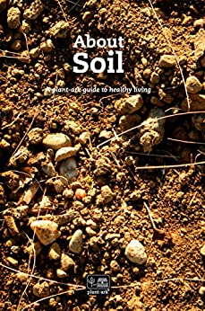 About Soil: An introduction – All you need to know to grow plants (About plants Book 3) by [Ita McCobb, Jennifer Hope-Morley]