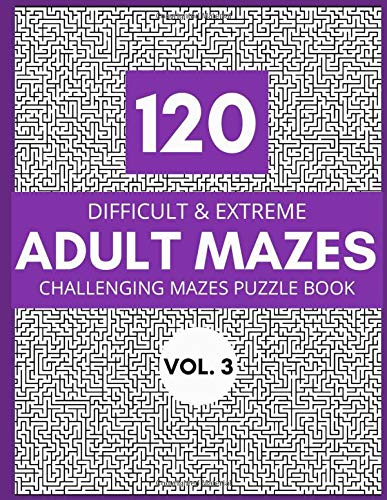 120 Difficult & Extreme Adult Mazes: Challenging Maze Puzzle Book Vol. 3