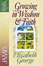 Growing in Wisdom & Faith: James (A Woman After God's Own Heart®)