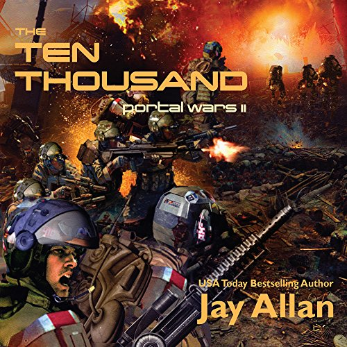 The Ten Thousand: Portal Wars II                   By:                                                                                                                                 Jay Allan                               Narrated by:                                                                                                                                 Liam Owen                      Length: 9 hrs and 7 mins     17 ratings     Overall 4.5