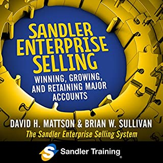 Sandler Enterprise Selling     Winning, Growing, and Retaining Major Accounts              By:                                                                                                                                 David H. Mattson,                                                                                        Brian W. Sullivan                               Narrated by:                                                                                                                                 Sean Pratt                      Length: 4 hrs and 43 mins     3 ratings     Overall 3.7
