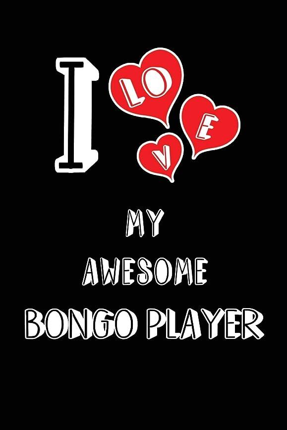 ブッシュサドル地殻I Love My Awesome Bongo Player: Blank Lined 6x9 Love your Bongo Player Journal/Notebooks as Gift for Birthday,Valentine's day,Anniversary,Thanks giving,Christmas,Graduation for your spouse,lover,partner,friend,family or coworker