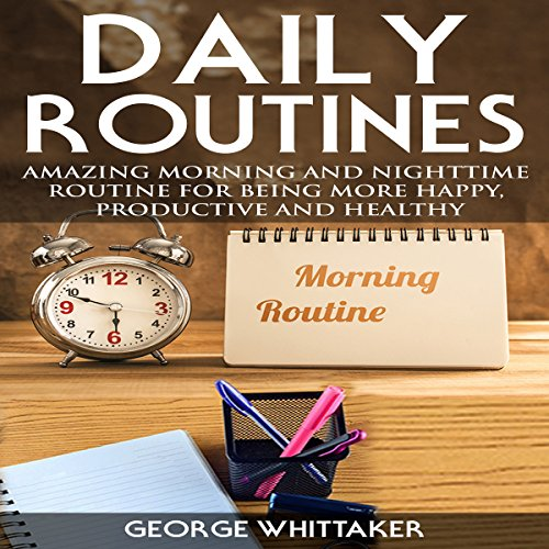 Daily Routine     Amazing Morning and Nighttime Routine for Being More Happy, Productive and Healthy               By:                                                                                                                                 George Whittaker                               Narrated by:                                                                                                                                 Joseph Tabler                      Length: 1 hr and 57 mins     2 ratings     Overall 4.0
