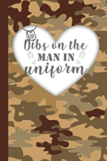 Dibs On The Man In Uniform: Military Spouse Journal Diary and Notebook For Notes During Deployment or Homecoming Celebration Gift - Brown Camo