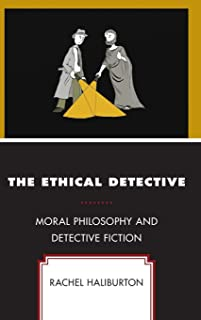 The Ethical Detective: Moral Philosophy and Detective Fiction