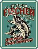 RAHMENLOS Original Blechschild für den Angler: EIN Tag ohne Fischen…