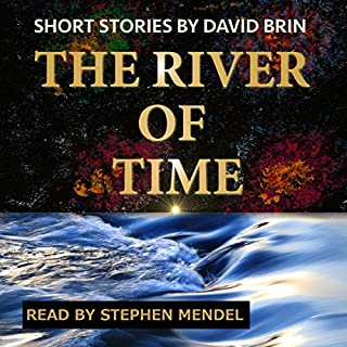River of Time                   By:                                                                                                                                 David Brin                               Narrated by:                                                                                                                                 Stephen Mendel                      Length: 9 hrs and 45 mins     15 ratings     Overall 4.3
