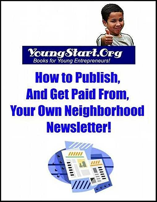 YoungStart.Org: How To Publish, and Get Paid From, Your Own Neighborhood Newsletter (English Edition)