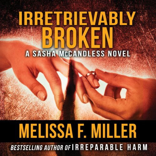 Irretrievably Broken: Sasha McCandless, Book 3                   By:                                                                                                                                 Melissa F. Miller                               Narrated by:                                                                                                                                 Karen Commins                      Length: 10 hrs and 19 mins     42 ratings     Overall 4.1
