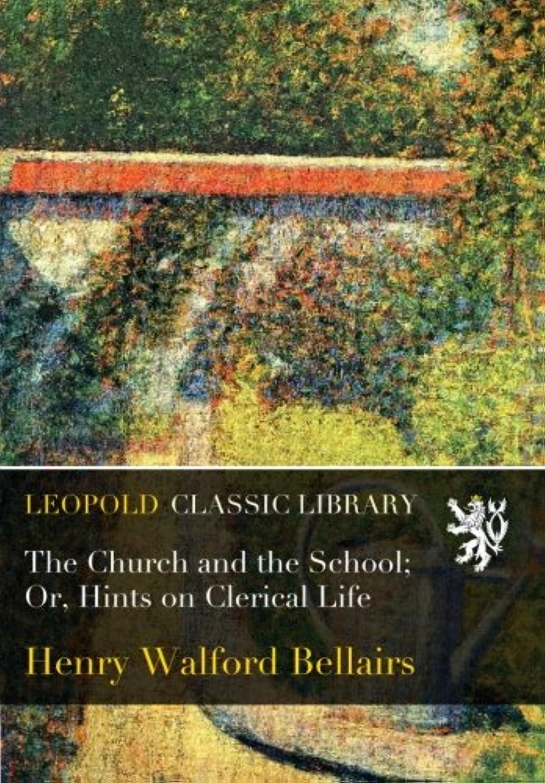 フレキシブル美しいバスThe Church and the School; Or, Hints on Clerical Life