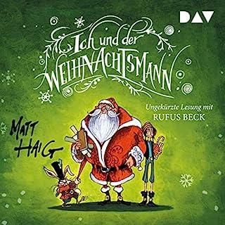 Ich und der Weihnachtsmann                   Autor:                                                                                                                                 Matt Haig                               Sprecher:                                                                                                                                 Rufus Beck                      Spieldauer: 5 Std. und 9 Min.     63 Bewertungen     Gesamt 4,6