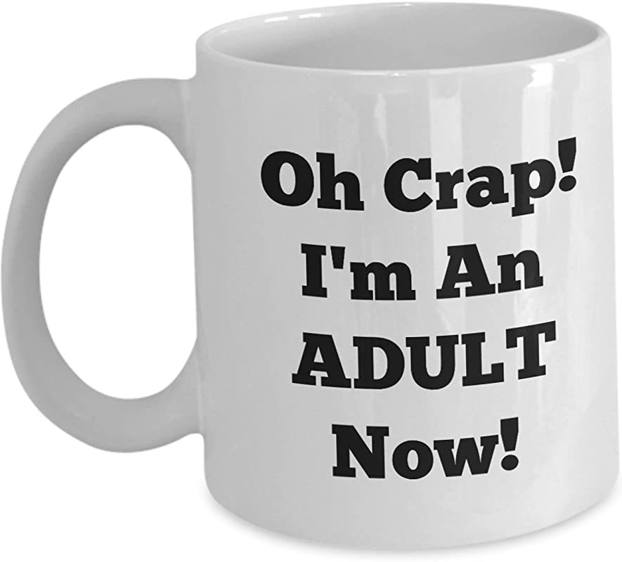Funny Graduation Mugs Oh Crap Im An Adult Now End Of School Year Coffee Mug Gift For Students Daughter Son Sister Brother College High School New Graduate Teacher 2018 2019 Class