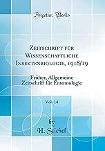 Zeitschrift für Wissenschaftliche Insektenbiologie, 1918/19, Vol. 14: Früher, Allgemeine Zeitschrift für Entomologie (Classic Reprint) (German Edition)