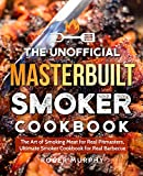 The Unofficial Masterbuilt Smoker Cookbook: The Art of Smoking Meat for Real Pitmasters, Ultimate Smoker Cookbook for Real Barbecue