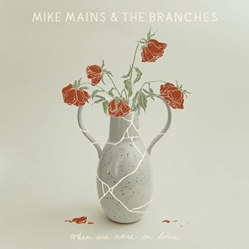 Mike Mains and The Branches - When We Were In Love 2019