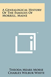 A Genealogical History of the Families of Morrill, Maine