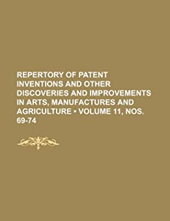 Repertory of Patent Inventions and Other Discoveries and Improvements in Arts, Manufactures and Agriculture (Volume 11, No...