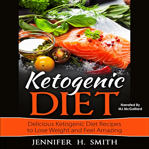 Ketogenic Diet: Delicious Ketogenic Diet Recipes to Lose Weight and Feel Amazing audiobook cover art