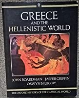 Greece and the Hellenistic World (The Oxford History of the Classical World)