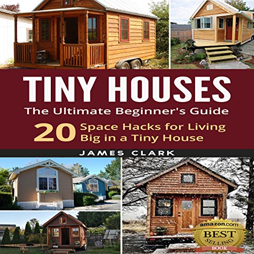 Tiny Houses: The Ultimate Beginner's Guide! audiobook cover art