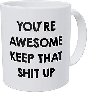 A Mug To Keep – You're Awesome Keep Up The Good Work - 11 Ounces Gift Coffee Mug – Funny Inspirational And Motivational