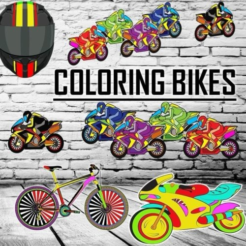 Coloring Bikes: Adult Coloring, Relaxation, Stress Relief, Motorcycles, Mountain Bikes, Harley Davidson, Crusiers, Bmx, Perfect For All Ages: Volume 2