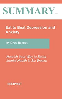 Summary of Eat to Beat Depression and Anxiety: Nourish Your Way to Better Mental Health in Six Weeks By Drew Ramsey