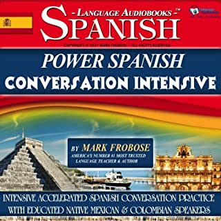 Power Spanish Conversation Intensive     4 Hours of Accelerated Spanish Conversation Training (English and Spanish Edition)              By:                                                                                                                                 Mark Frobose                               Narrated by:                                                                                                                                 Mark Frobose                      Length: 4 hrs and 23 mins     33 ratings     Overall 3.6