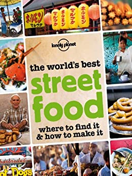 The World's Best Street Food: Where to Find it & How to Make it (Lonely Planet) by [Lonely Planet]
