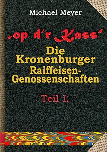 op d'r Kass - Die Kronenburger Raiffeisen-Genossenschaften: von der Weimarer Republik bis zum Jahr 1972. Teil I. Die wirtschaftlichen Verhältnisse im Eifelort Kronenburg (Erinnerung, Band 14)