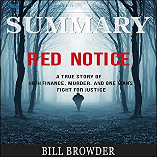 Summary: Red Notice: A True Story of High Finance, Murder, and One Man's Fight for Justice                   By:                                                                                                                                 Readtrepreneur Publishing                               Narrated by:                                                                                                                                 Michael Stuhre                      Length: 1 hr and 30 mins     28 ratings     Overall 4.8