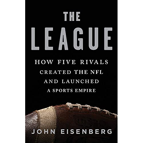 The League  How Five Rivals Created the NFL and Launched a Sports Empire 4e33889d9