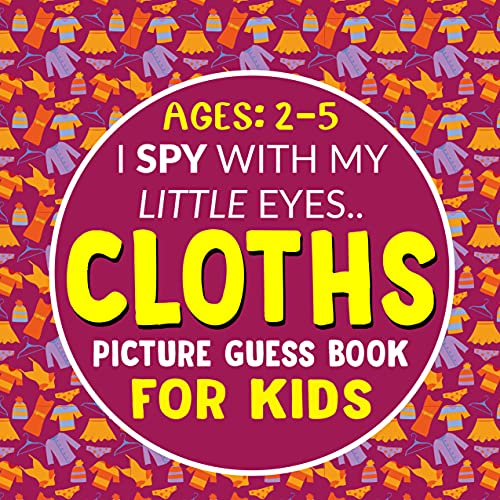 Cloths- Picture Guess Book for Kids Ages 2-5: I Spy with My Little Eyes... Fun Picture Seek and Find Activity Book to Guess Clothing's   Christmas Gift ... Toddlers and Preschoolers (English Edition)