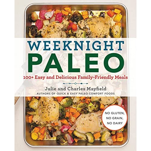 Weeknight Paleo 100 Easy And Delicious Family Friendly Meals