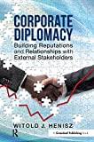 Henisz, W: Corporate Diplomacy: Building Reputations and Relationships with External Stakeholders - Witold J. Henisz