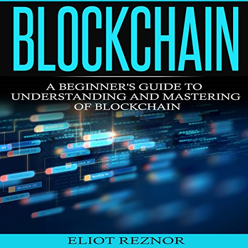 Blockchain: A Beginner's Guide to Understanding and Mastering of Blockchain                   By:                                                                                                                                 Eliot P. Reznor                               Narrated by:                                                                                                                                 Alex Lancer                      Length: 1 hr and 35 mins     10 ratings     Overall 3.9